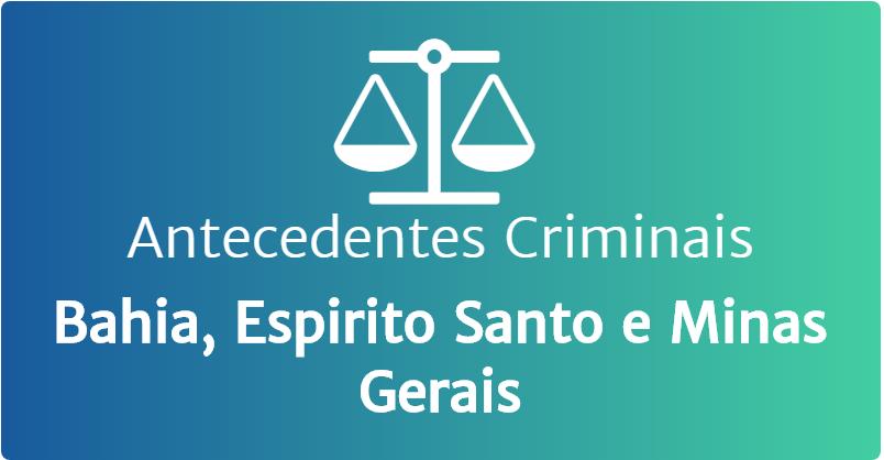 Antecedentes criminais MG, BA e ES
